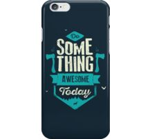 DO SOMETHING AWESOME TODAY iPhone Case/Skin