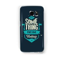 DO SOMETHING AWESOME TODAY Samsung Galaxy Case/Skin