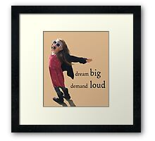 dream big, demand loud Framed Print