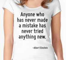 Anyone who has never made a mistake has never tried anything new. Women's Fitted Scoop T-Shirt