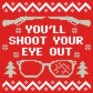 You'll Shoot Your Eye Out by DetourShirts