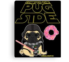 Come to the Pug Side Canvas Print