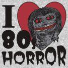 I Love 80s Horror by jarhumor