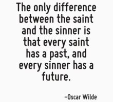 The only difference between the saint and the sinner is that every saint has a past, and every sinner has a future. Kids Tee