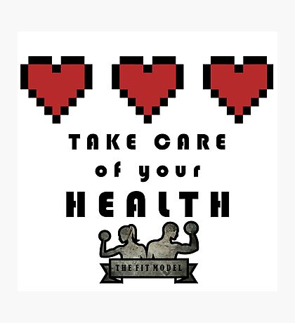 Take Care of Your Health Photographic Print