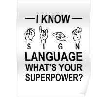 I Know Sign Language What's Your Superpower? Poster