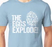 The Eggs Explode! Unisex T-Shirt