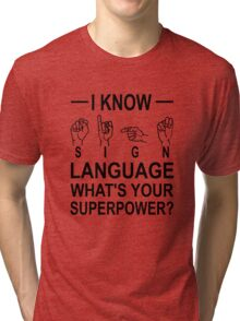 I Know Sign Language What's Your Superpower? Tri-blend T-Shirt