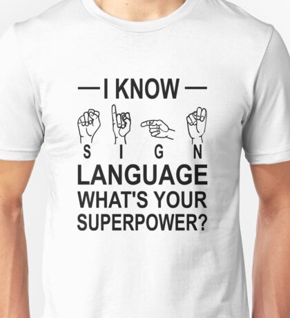 I Know Sign Language What's Your Superpower? Unisex T-Shirt