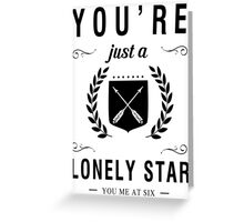 You're just a lonely star Greeting Card