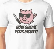 Now gimme your money - piggy bank Unisex T-Shirt