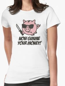 Now gimme your money - piggy bank Womens Fitted T-Shirt