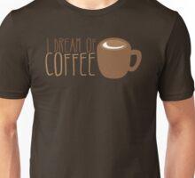 I dream of COFFEE Unisex T-Shirt