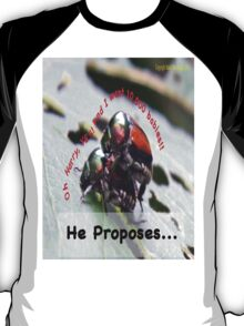 He proposes, and she wants lots of babies… T-Shirt