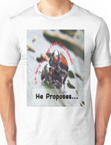 He proposes, and she wants lots of babies… Unisex T-Shirt