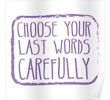 Choose your last words carefully Poster