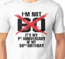 I'm not 60. It's my 1st anniversary of my 59th birthday Unisex T-Shirt