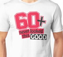 60 and never looked this good Unisex T-Shirt