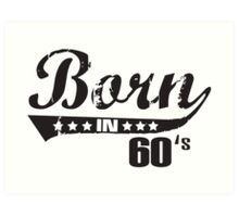 Born in 60s Art Print