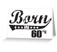 Born in 60s Greeting Card