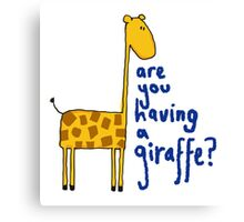 Are you having a giraffe? Canvas Print