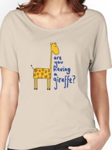 Are you having a giraffe? Women's Relaxed Fit T-Shirt