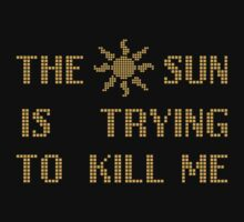 The sun  is trying  to kill me by SallyDiamonds