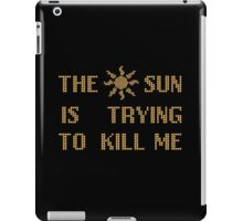 The sun  is trying  to kill me iPad Case/Skin