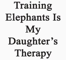 Training Elephants Is My Daughter's Therapy  by supernova23