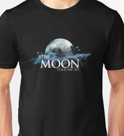 The Moon Told Me So Unisex T-Shirt