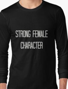 Strong female character Long Sleeve T-Shirt