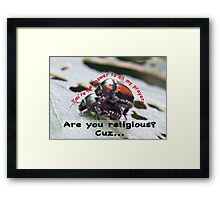 You're the answer to all my prayers! Framed Print
