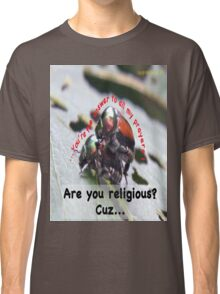You're the answer to all my prayers! Classic T-Shirt