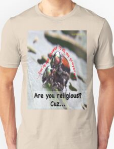 You're the answer to all my prayers! Unisex T-Shirt