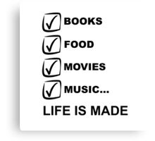 Books, Food, Movies, Music: Life is Made Canvas Print