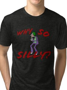 Why So Silly? Tri-blend T-Shirt
