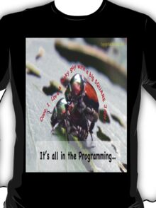 Sexual attraction, it's all in the Programming… T-Shirt