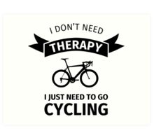 I Don't Need Therapy - I Just Need To Go Cycling Art Print