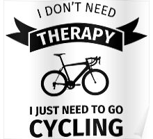 I Don't Need Therapy - I Just Need To Go Cycling Poster