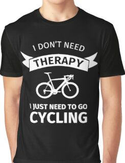 I Don't Need Therapy - I Just Need To Go Cycling Graphic T-Shirt
