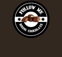 Follow Me Bring CHOCOLATE Unisex T-Shirt