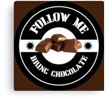 Follow Me Bring CHOCOLATE Canvas Print