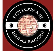 Follow Me Bring BACON Photographic Print