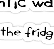 I like to take romantic walks to the fridge to get another beer. Sticker