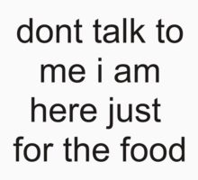 Dont talk to me i am here just for the food Kids Tee