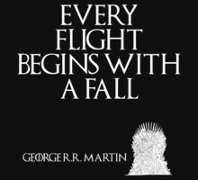 Every flight begins with a fall - George R.R. Martin - Game of Thrones by galatria