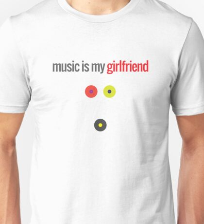 Music Is My Girlfriend Unisex T-Shirt