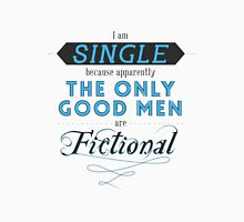 Forever single thanks to fictional characters Unisex T-Shirt