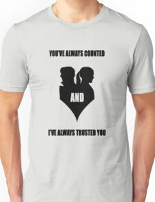 You've always counted and I've always trusted you Unisex T-Shirt