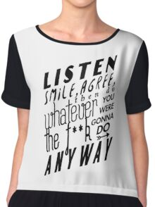 Listen, Smile, Agree, then do whatever the f**k you were gonna do anyway Chiffon Top